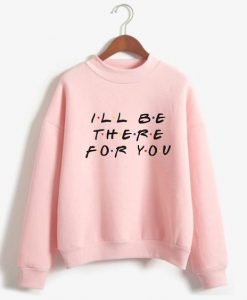 Be There For You Sweatshirt LP01