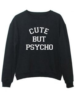 Cute But Psycho Sweatshirt LP01