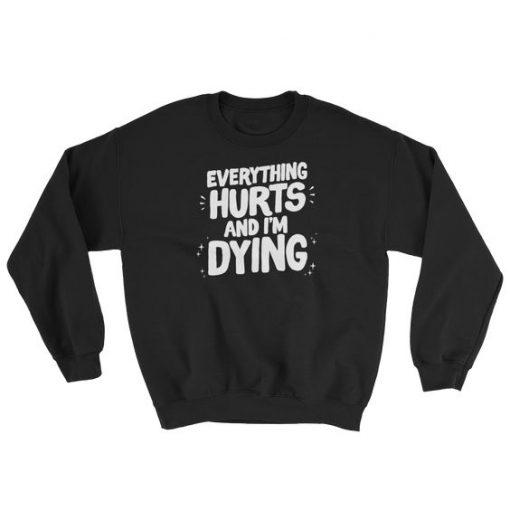 Everything Hurts Sweatshirt LP01