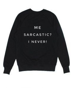 Me Sarcastic I Never Sweatshirt LP01