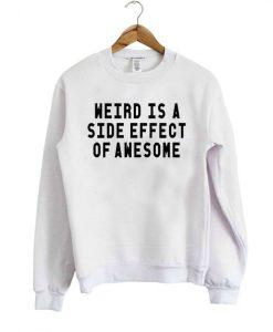 Weird Is A Side Effect Sweatshirt LP01