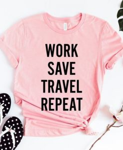 Work Save Travel Repeat Tshirt ZK01