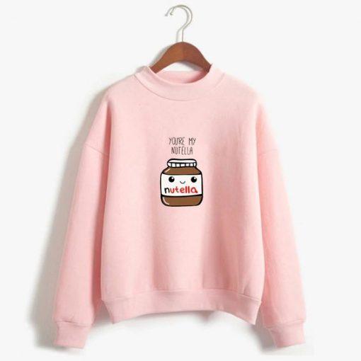 You Are My Nutella Sweatshirt LP01