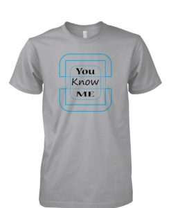 You Know Me T-shirt ZK01