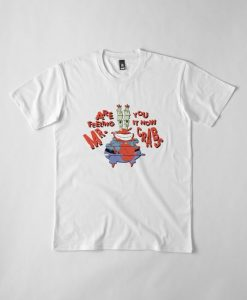 Are You Feeling It Now Mr. Crabs T- Shirt AD01