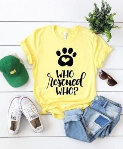 Who Rescued Who T-Shirt ZK01