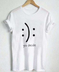 You Decide Emotion T-Shirt FR01