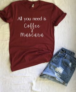 All you need is coffee & mascara T Shirt SR01