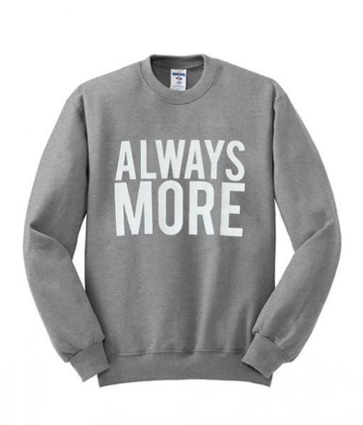 Always More Sweatshirt SR01
