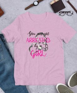 Arrested By A Girl T-Shirt SR01