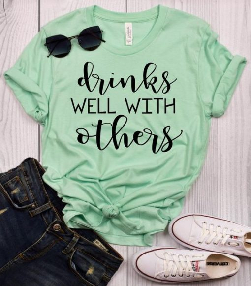 Drinks Well With Others T-Shirt AV01