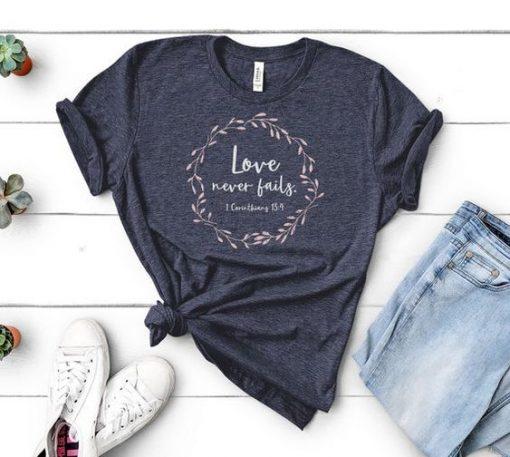 Love Never Fails T-Shirt SR01