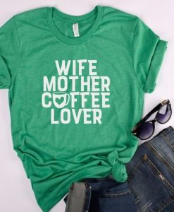 Wife Mother Coffee Lover T-Shirt ZK01