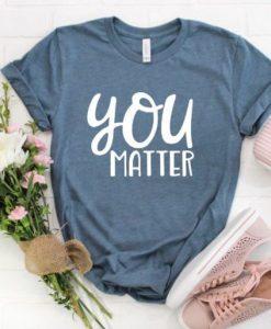 You Matter T-shirt FD01
