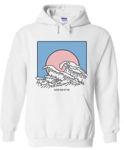 And So It Is Wave Hoodie EM29