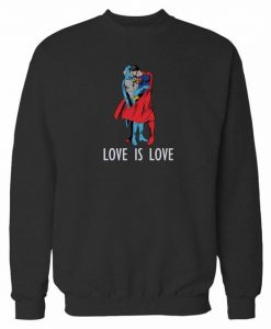 Superman Love Is Love Sweatshirt EL26