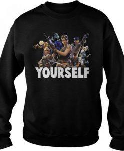 Yourself Fortnite for gamer Sweatshirt ER01