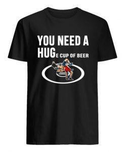 you need a huge cup of beer Tshirt EL31