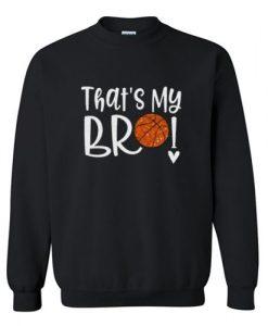 Thats My Bro Basketball Sweatshirt FD30N