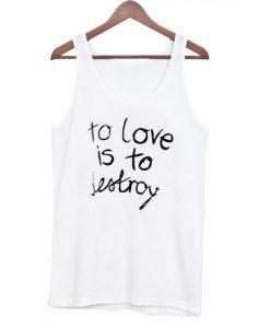 To Love is To Destroy Tanktop EL29N
