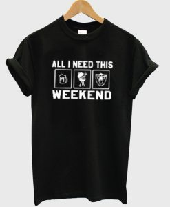 all i need this weekend t-shirt EL29N