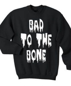 Bad to the bone sweatshirt FD3D