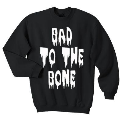 Bad to the bone sweatshirt FD3D