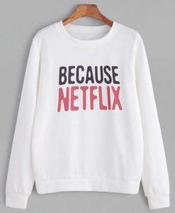 Because Netflix Sweatshirt VL20D