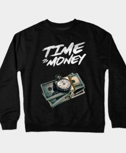 Time Is Money Sweatshirt SR4D
