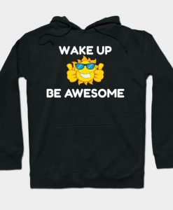 Wake Up Be Awesome Hoodie SR7D