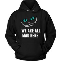 We Are All Mad Here Hoodie EL6D
