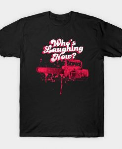 Whos Laughing now T Shirt SR2D