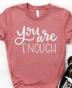 You Are Enough T Shirt SR2D