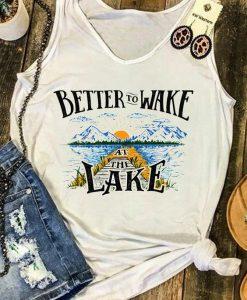 Better To Wake At The Lake Tanktop Fd22J0