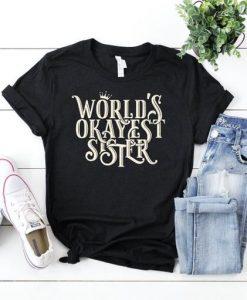 Worlds Okayest Sister T Shirt SR22J0
