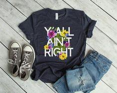 Y'all Aint Right Tshirt EL24J0