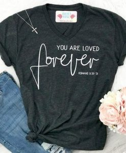 You Are Loved Forever Tshirt FD17J0