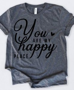 You Are My Happy Place T Shirt SR11J0