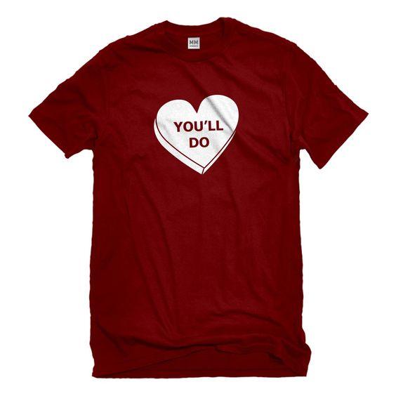 You Will Do Valentine T Shirt SR11J0