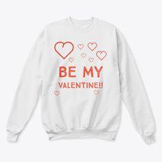 Be My Valentine Sweatshirt EL5F0