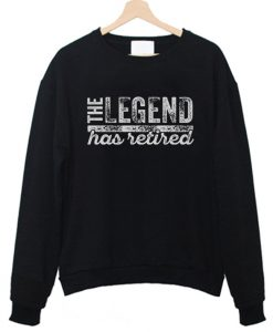 The Legend Has Retired Sweatshirt FD4F0