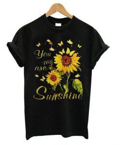 You are my Sunshine Tshirt FD5F0
