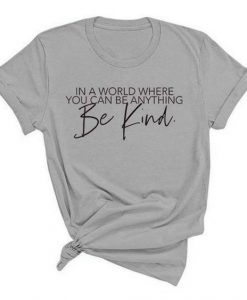 Anything Be Kind T Shirt AN13A0