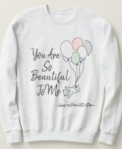 You Are So Beautiful To Me Sweatshirt AL12AG0