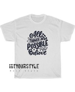 All Things Are Possible Tshirt SC31D0