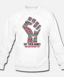 BLM Fist Say Their Names Sweatshirt AL10F1