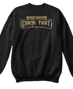 You Rock Cancel That Sweatshirt FA15MA1
