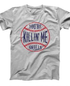 You're Killin' Me T-shirt SD4MA1