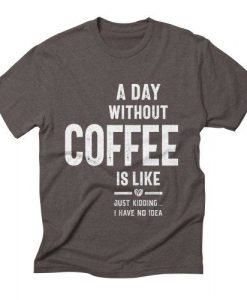 A Day Without Coffee T-Shirt UL7A1