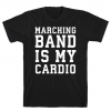 Marching Band Is My Cardio T-Shirt AL12A1
